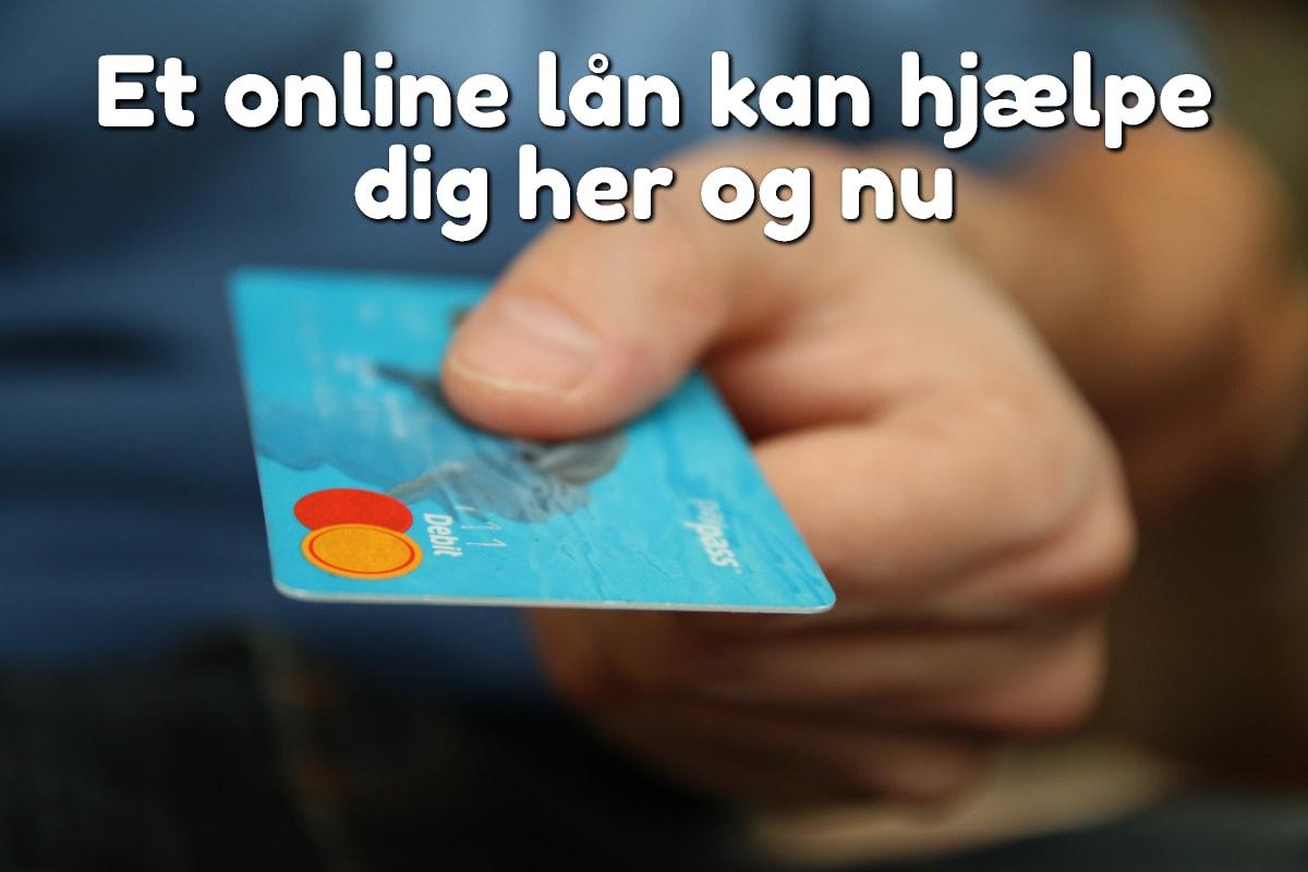 Et online lån kan hjælpe dig her og nu